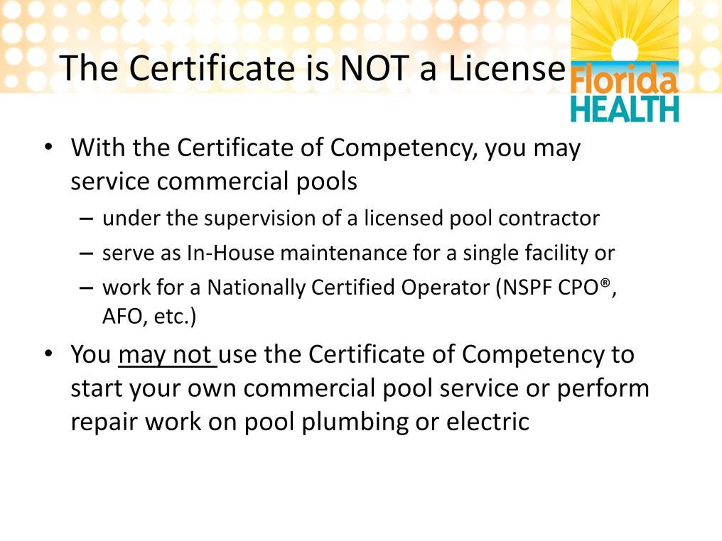 This certificate allows you to service commercial pools. This means you may work under the supervision of a licensed pool contractor or someone with a national certification to do multiple pools.