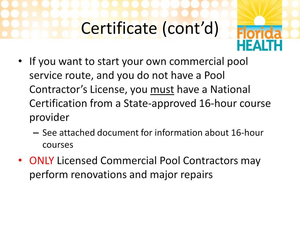 To start your own pool service business you must acquire either a pool contractor s license or a national certificate from a state approved 16 hour course.