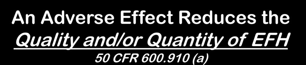 An Adverse Effect Reduces the Quality and/or Quantity of EFH 50 CFR 600.