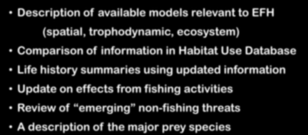 Additional Phase I Products Description of available models relevant to EFH (spatial, trophodynamic, ecosystem) Comparison of information in Habitat Use Database Life