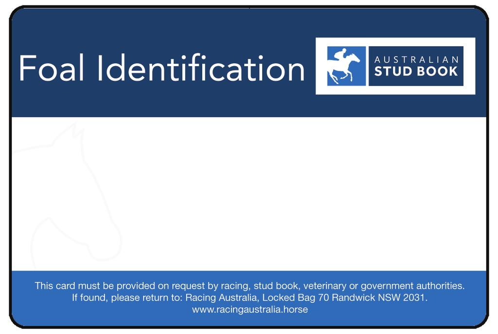 This form is used to name and register the ownership of a horse. The Foal Identification Card or Document of Description must be lodged with the application.