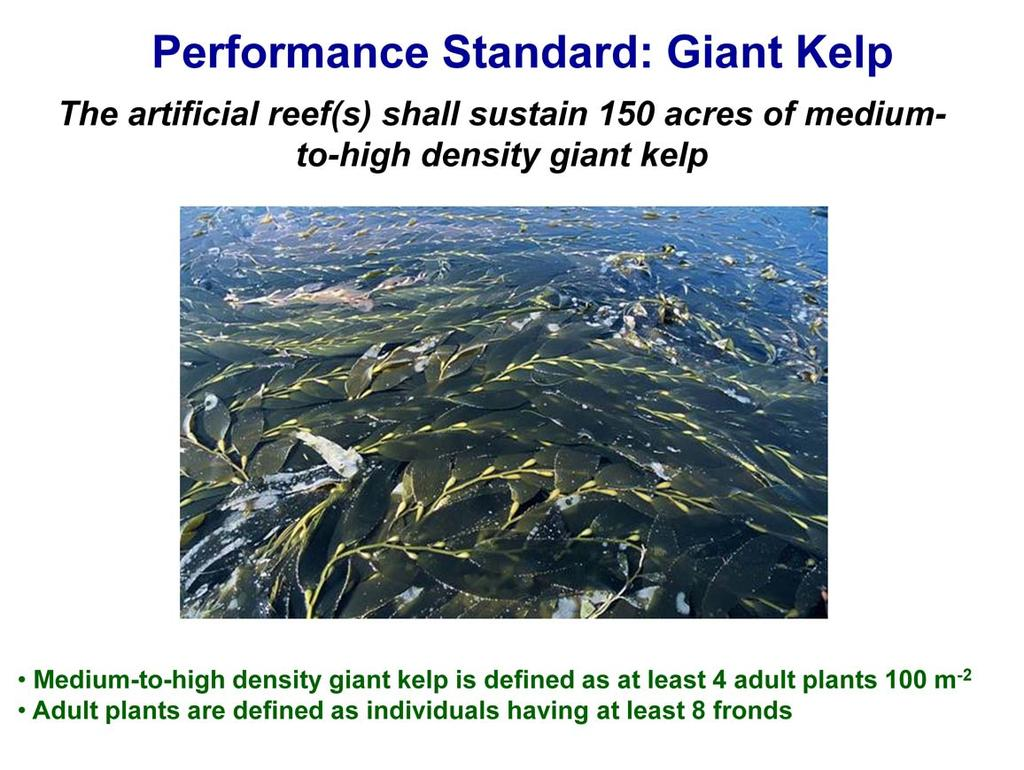 The performance standard for giant kelp is a fixed standard that requires the Wheeler North Reef to sustain 150 acres of medium-to-high density giant kelp.