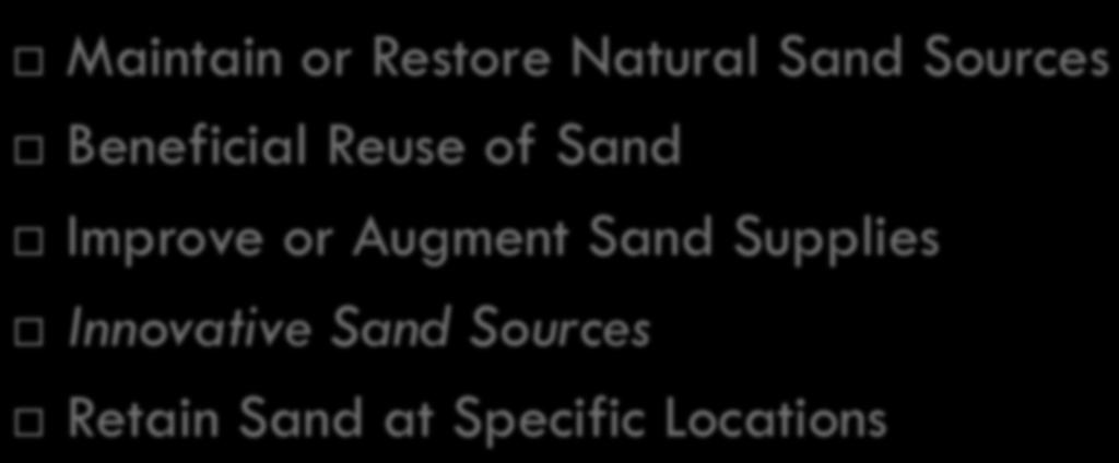 Move Hazards Away - Soft Protection Maintain or Restore Natural Sand Sources Beneficial Reuse
