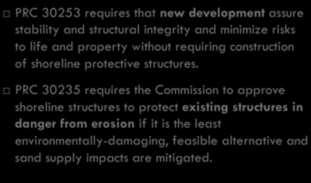 Coastal Act Hazards Management 3 PRC 30253 requires that new development assure stability and structural integrity and minimize risks to life and property without requiring construction of shoreline