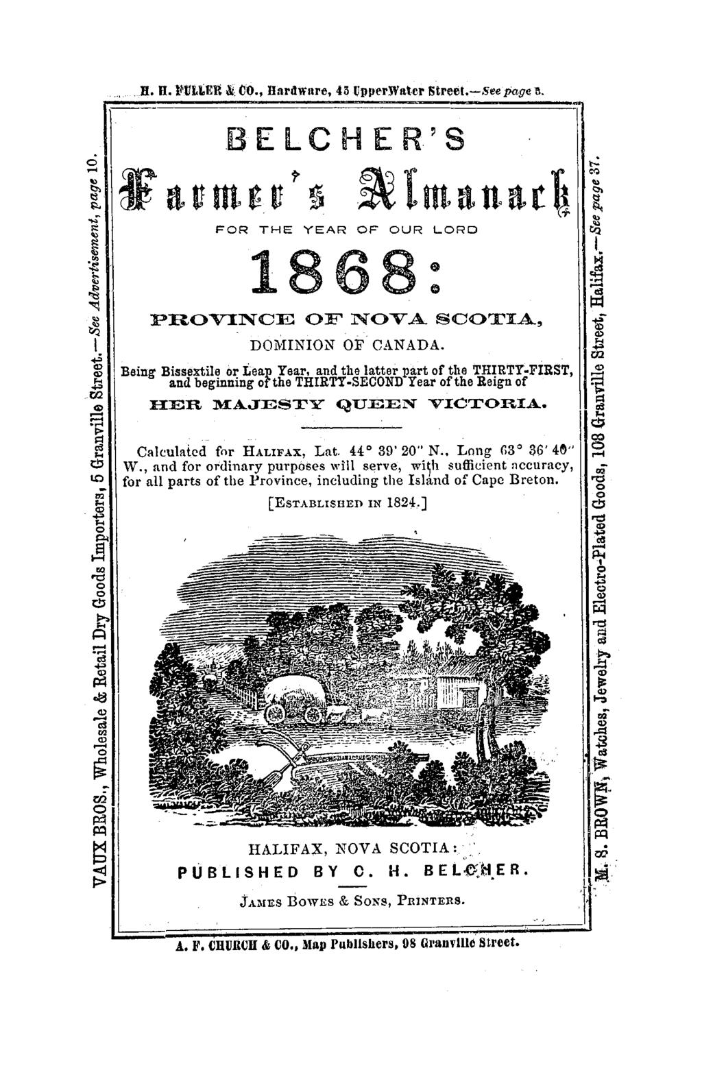 H. H. llvtter &. M., HardWare, 43 VpPe'rlVatcr Streel.-8ee page 11. BELCHER'S 4UUt'U t ~~ lmatt.ttt\ FOR THE YEAR OF OUR LORD 1868: PROVINCE OF NOVA SCOTIA. DOMINION OF CANADA.