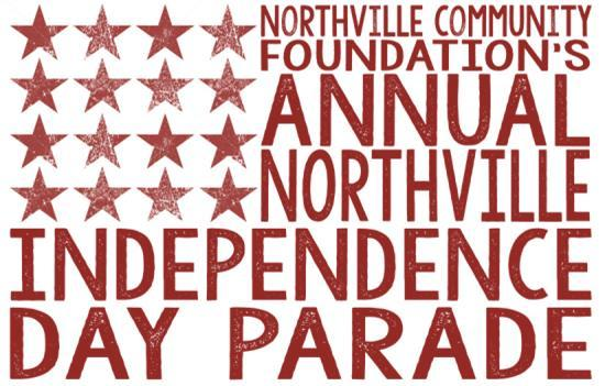 WEDNESDAY, JULY 4, 2018 10:00AM DOWNTOWN NORTHVILLE PARADE APPLICATION 2018 PARADE THEME: IT S A GRAND OL FLAG!