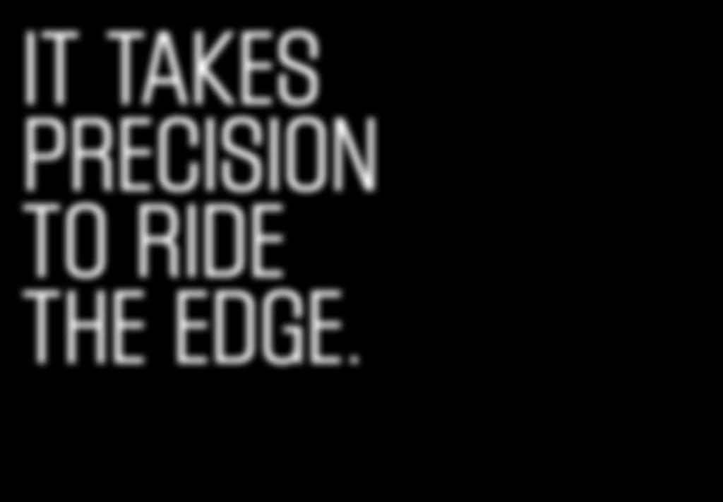 RIDE THE EDGE.
