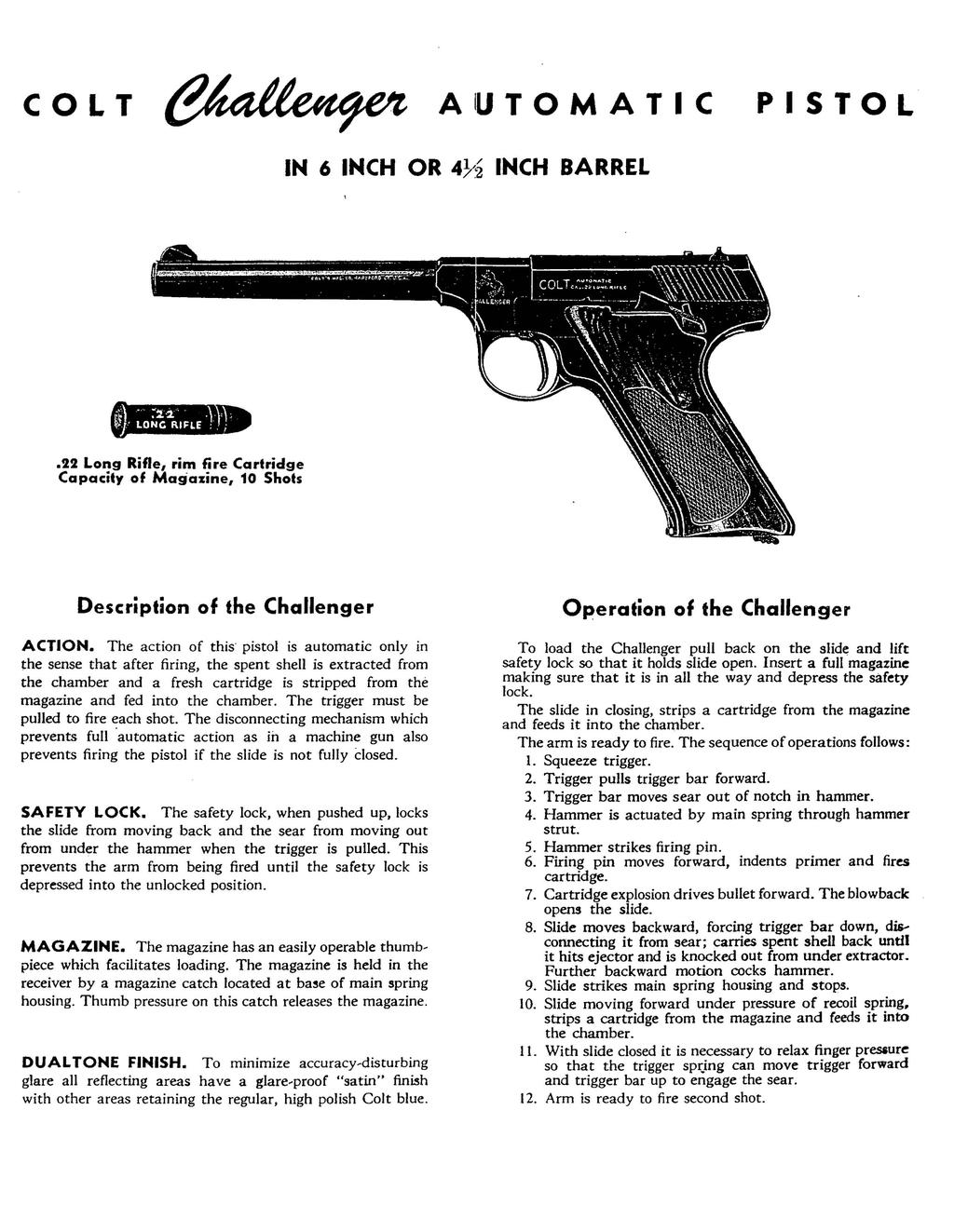COLT AIUTOMATIC PISTOL IN 6 INCH OR 4}~2 INCH BARREL.22 Long Rifle, rim fire Cartridge Capacity of Magazine, 10 Shots Description of the Challenger ACTION.