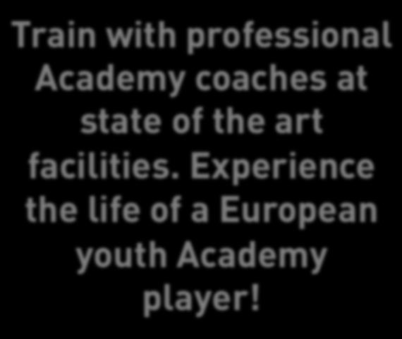 TRAIN WITH ACADEMY COACHES AT TOP FACILITIES PLAY COMPETITIVE FRIENDLY MATCHES I love watching the different coaching styles, I can pick up new things that I can bring back to the U.S. and put into my training sessions.