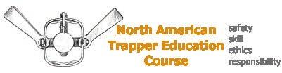 Trapper Education THE PUBLIC WHO TRAP MUST BE FAMILIAR WITH THE MANY LAWS AND REGULATIONS that govern trapping, as well as animal behavior, wildlife habitat, types of traps, trap preparation, sets