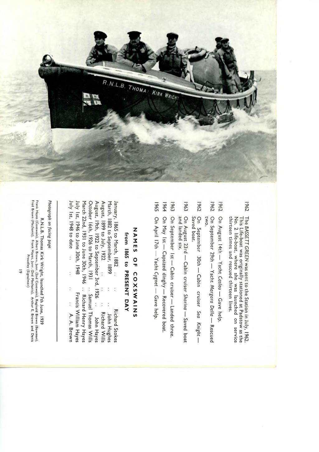 1962 The BASSETT GREEN was sent to the Station in July, 1962. This Life-boat was originally stationed at Padstow as the No.