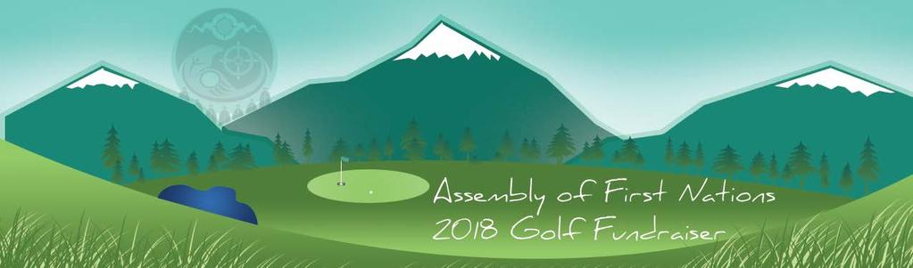 Dear Family and Friends, With the golf season fast approaching, we are pleased to announce exciting plans for the 2018 Fundraiser Golf Tournament hosted by the Assembly of First Nations.