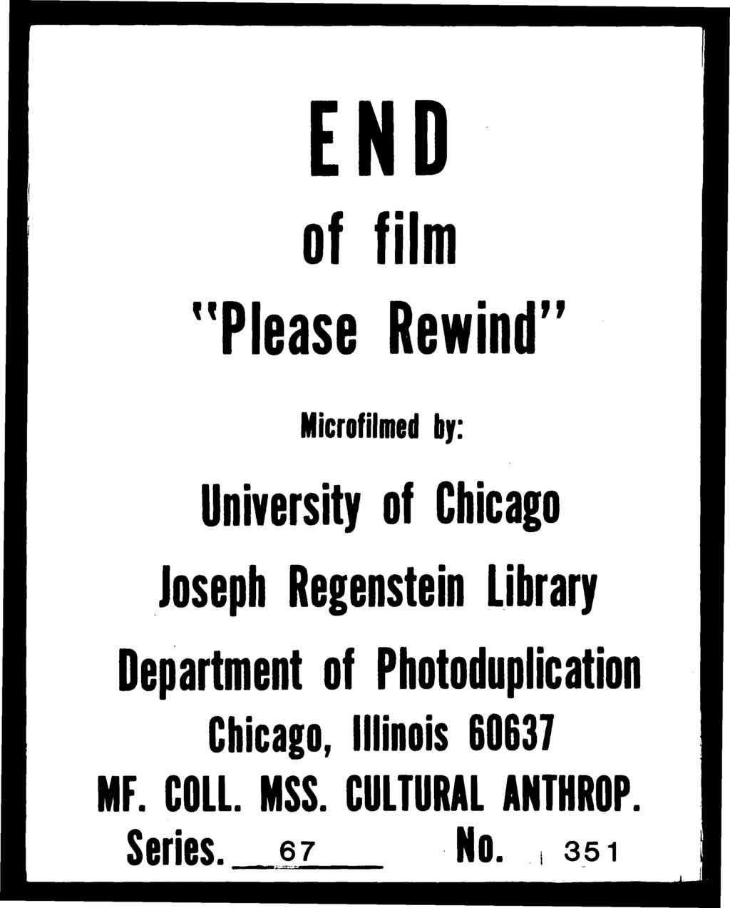 u END of film Please Rewind»» Microfilmed by: University of Chicago Joseph Regenstein Library