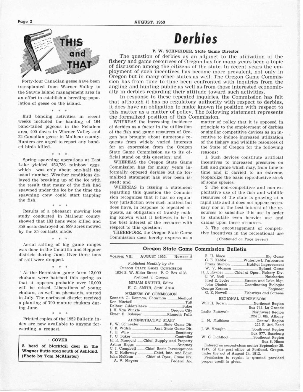 Page 2 AUGUST, 1953 Forty-four Canadian geese have been transplanted from Warner Valley to the Sauvie Island management area in an effort to establish a breeding population of geese on the island.
