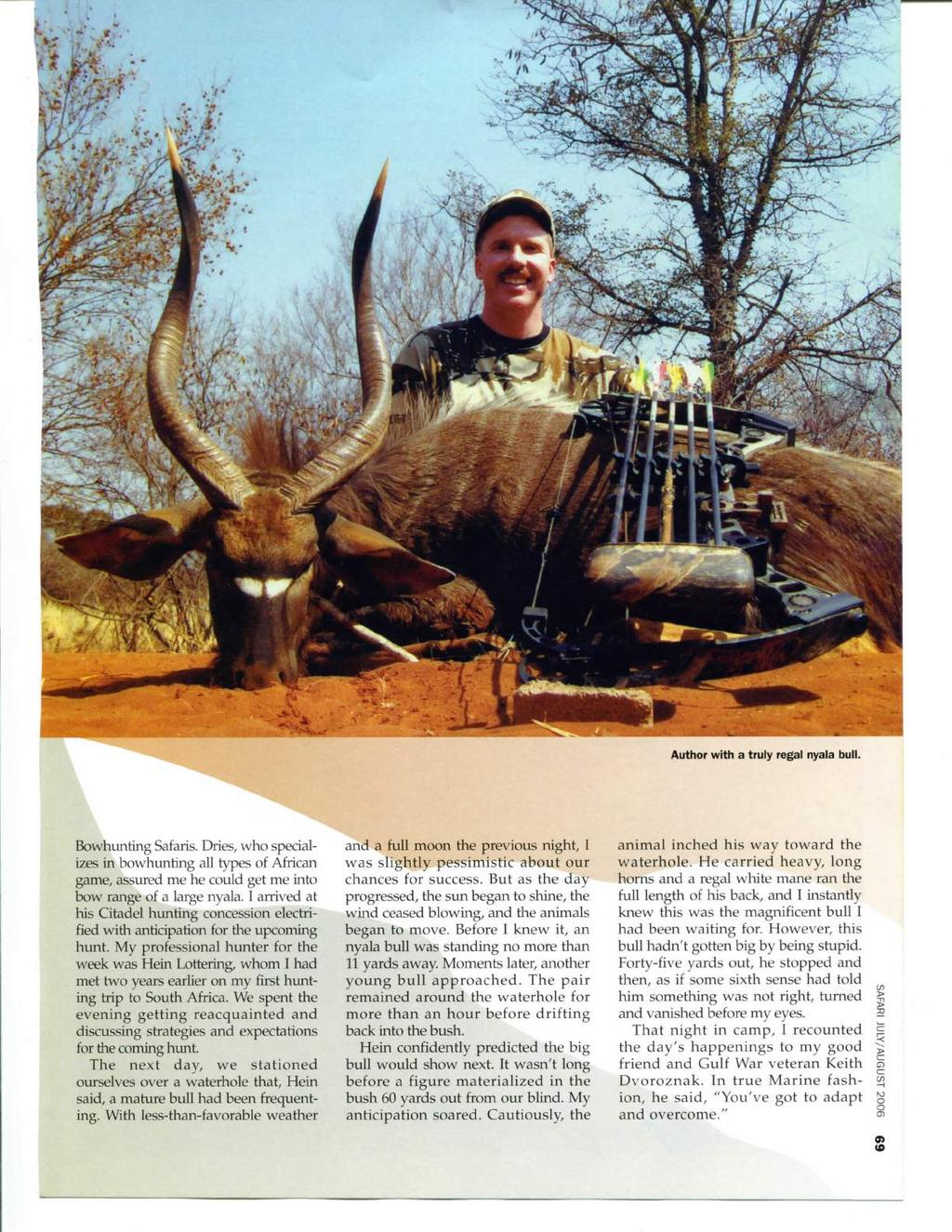 Author with a truly regal nyala bull. Bowhunting Safaris. Dries, who specializes in bowhunting all types of African game, assured me he could get me into bow range of a large nyala.