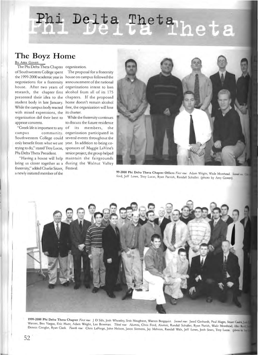 Thet,. The Boyz Home By Amy Gover! The Phi Delta Theta Chapter ofsouthwestern College spent the 1999-2000 academic year in negotiations for a fraternity house.