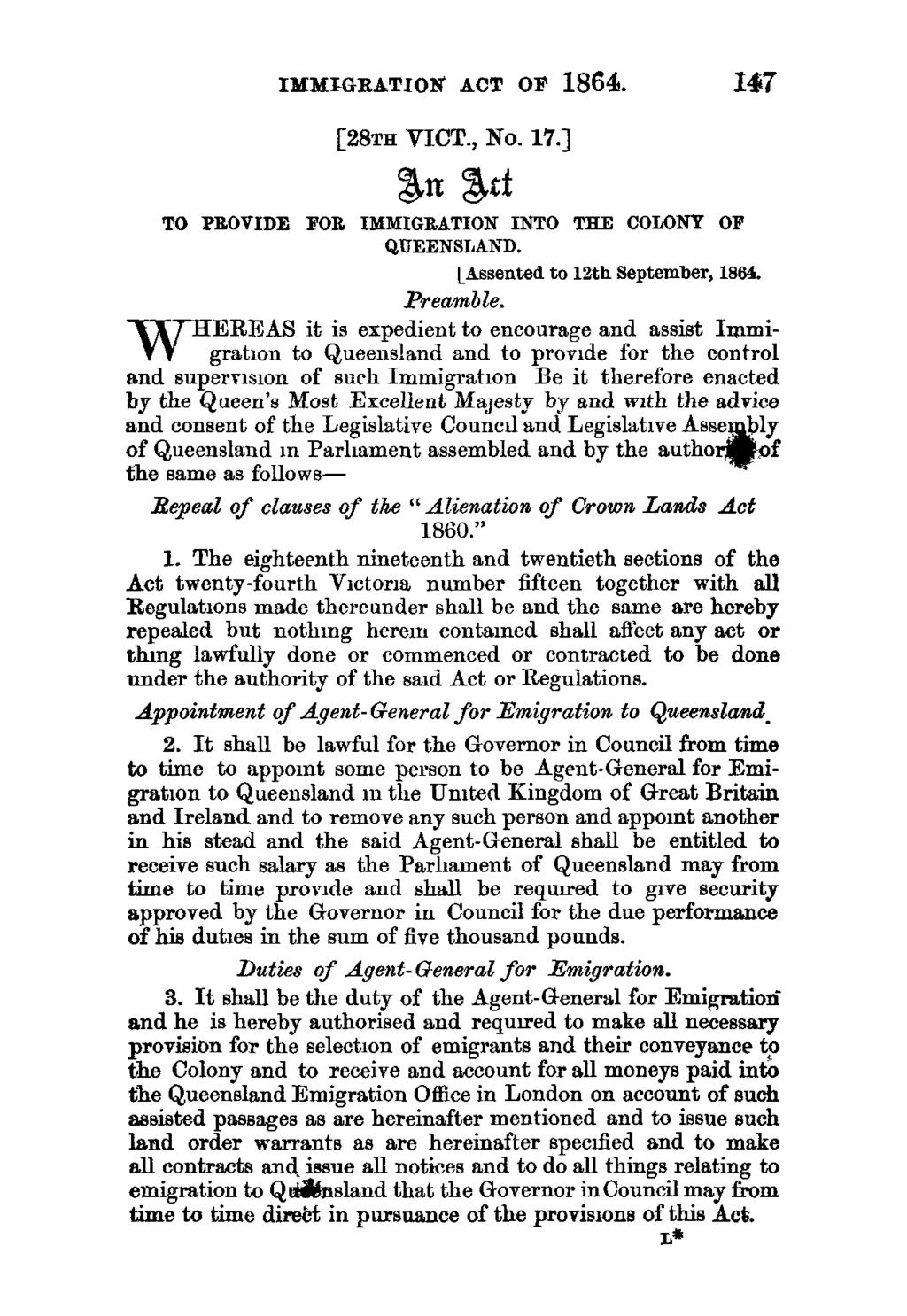 IMMLGEATIONT ACT OF 1864. 147 [28TH VICT., No. 17.] an Ad TO PROVIDE FOR IMMIGRATION INTO THE COLONY OF QUEENSLAND. LAssented to 12th September, 1864, Preamble.